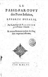Le passe-par-tout des peres Iesuites, apporté d'Italie, par le docteur de Palestine gentilhomme romain. Et nouuellement traduit de l'italien imprimé à Rome