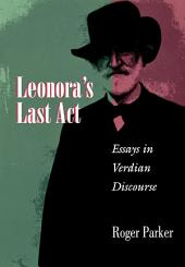 Leonora's Last Act: Essays in Verdian Discourse