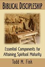 Biblical Discipleship: Essential Components for Attaining Spiritual Maturity
