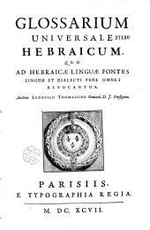 Glossarium universale Hebraicum, quo ad Hebraicae linguae fontes linguae et dialecti pene omnes revocantur, auctore Ludovico Thomassino...