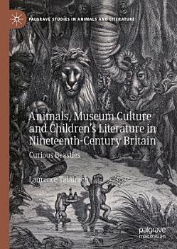 Animals  Museum Culture and Children s Literature in Nineteenth Century Britain PDF
