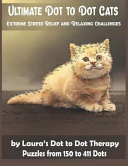 Ultimate Dot to Dot Cats Extreme Stress Relief and Relaxing Challenges Puzzles from 150 to 411 Dots