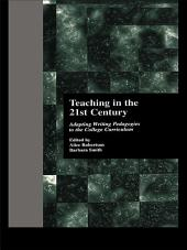 Teaching in the 21st Century: Adapting Writing Pedagogies to the College Curriculum