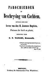 Parochieboek of beschryving van Cachtem, gevolgd door het leven van den H. Joannes Baptista