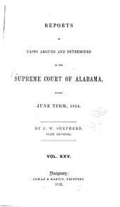 Report of Cases Argued and Determined in the Supreme Court of Alabama: Volume 25