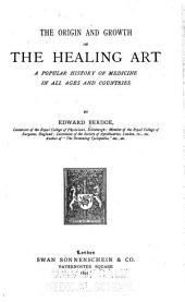 The Origin and Growth of the Healing Art: A Popular History of Medicine in All Ages and Countries