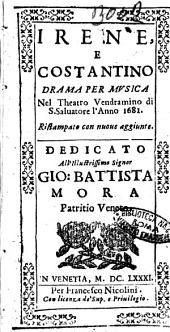 Irene, e Costantino drama per musica nel theatro Vendramino di S. Saluatore l' anno 1681