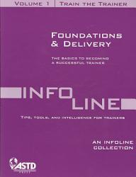 Train the Trainer Vol 1  Foundations   Delivery  An Infoline Collection ASTD  PDF