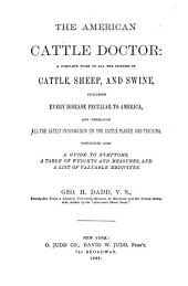 The American Cattle Doctor: A Complete Work on All the Diseases of Cattle, Sheep, and Swine, Including Every Disease Peculiar to America, and Embracing All the Latest Information on the Cattle Plague and Trichina