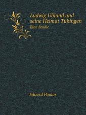 Ludwig Uhland und seine Heimat T?bingen