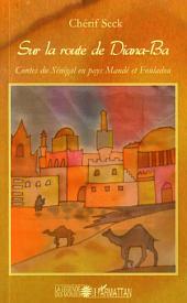 Sur la route de Diana-Ba: Contes du Sénégal en pays Mandé et Fouladou