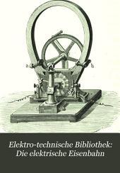 Elektro-technische Bibliothek: Die elektrische Eisenbahn