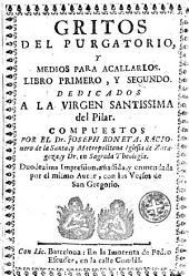 Gritos del purgatorio, y medios para acallarlos...: libro primero y, segundo dedicados a la Virgen Santissima del Pilar