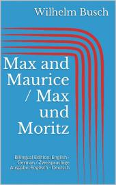Max and Maurice / Max und Moritz: Bilingual Edition: English - German / Zweisprachige Ausgabe: Englisch - Deutsch