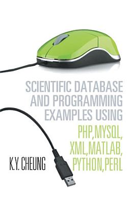 Scientific Database and Programming Examples Using PHP MySQL XML MATLAB PYTHON PERL PDF