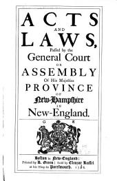 Acts and Laws, Passed by the General Court Or Assembly of His Majesties Province of New-Hampshire in New-England