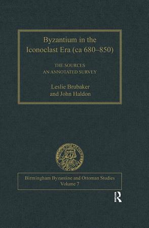 Byzantium in the Iconoclast Era  ca 680   850   The Sources PDF