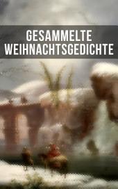 Gesammelte Weihnachtsgedichte: Eine Sammlung der Weihnachtsgedichte von den berühmtesten deutschen Autoren: Am Weihnachtsabend + Die heil'gen Drei Könige + Weihnachtslied + Bäume leuchtend, Bäume blendend + Christnacht...