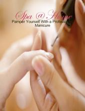 Spa @ Home - Pamper Yourself With a Professional Manicure