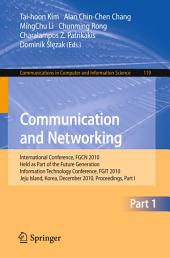 Communication and Networking: International Conference, FGCN 2010, Held as Part of the Future Generation Information Technology Conference, FGIT 2010, Jeju Island, Korea, December 13-15, 2010. Proceedings, Part 1