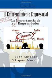 El Emprendimiento Empresarial: La Importancia de ser Emprendedor