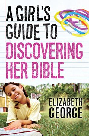 A Girl s Guide to Discovering Her Bible PDF