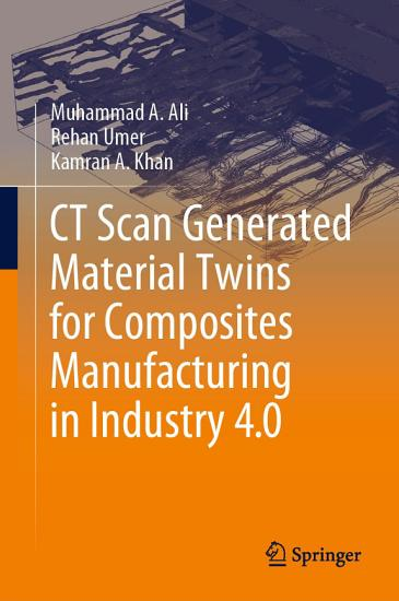 CT Scan Generated Material Twins for Composites Manufacturing in Industry 4 0 PDF