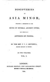 Discoveries in Asia Minor: Including a Description of the Ruins of Several Ancient Cities, and Especially Antioch of Pisidia, Volume 1