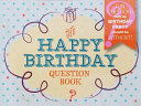 The Happy Birthday Question Book: Fun Questions That No Birthday Party Should Be Without