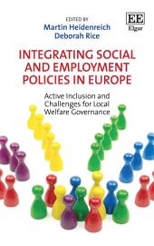 Integrating Social and Employment Policies in Europe: Active Inclusion and Challenges for Local Welfare Governance