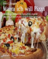 Mama ich will Pizza: Die beliebte italienische Spezialität schmeckt jung und alt und ist ganz einfach selbst gemacht!