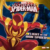Ultimate Spider-Man: Flight of the Iron Spider: Based on the hit TV show from Marvel Animation