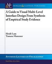 A Guide to Visual Multi-Level Interface Design From Synthesis of Empirical Study Evidence