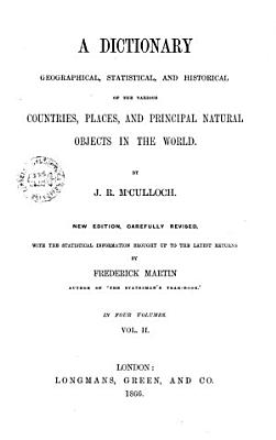 A Dictionary Geographical  Statistical  and Historical of the Various Countries  Places  and Principal Natural Objects in the World by J  R  M Culloch PDF