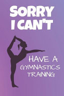 Sorry I Can t Have A Gymnastics Training