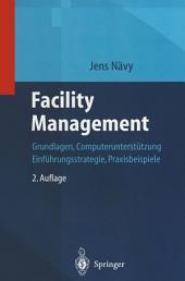 Facility Management: Grundlagen, Computerunterstützung, Systemeinführung, Anwendungsbeispiele, Ausgabe 2