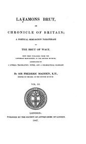 Layamons Brut, Or Chronicle of Britain: A Poetical Semi-Saxon Paraphrase of the Brut of Wace. Now First Published from the Cottonian Manuscripts in the British Museum, Accompanied by a Literal Translation, Notes, and a Grammatical Glossary, Volume 3