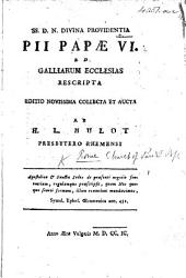 SS. D.N. ... Pii Papae VI. ad Galliarum ecclesias rescripta. Editio novissima, collecta et aucta ab H. L. Hulot