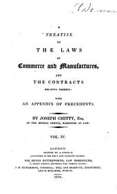 A Treatise on the Laws of Commerce and Manufactures, and the Contracts Relating Thereto: With an Appendix of Treaties, Statutes, and Precedents, Volume 4