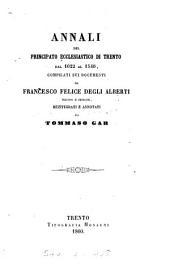 Annali del principato ecclesiastico di Trento dal 1022 al 1540, compilati sui documenti da F.F. degli Alberti: Volume 1