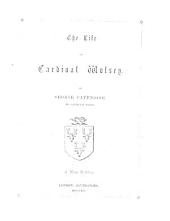 The Life of Cardinal Wolsey ... A New Edition. [Edited by John Holmes. With a Portrait.]