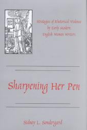 Sharpening Her Pen: Strategies of Rhetorical Violence by Early Modern English Women Writers