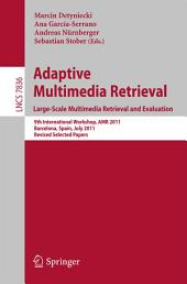 Adaptive Multimedia Retrieval. Large-Scale Multimedia Retrieval and Evaluation: 9th International Workshop, AMR 2011, Barcelona, Spain, July 18-19, 2011, Revised Selected Papers