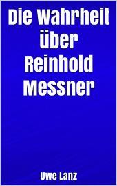 Die Wahrheit über Reinhold Messner