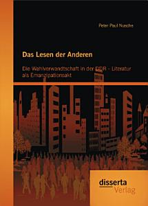 Das Lesen der Anderen  Die Wahlverwandtschaft in der DDR  Literatur als Emanzipationsakt PDF