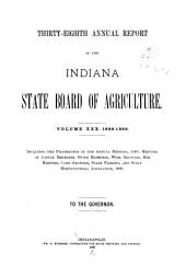 Annual Report of the Indiana State Board of Agriculture: Volume 30; Volume 38, Part 1889