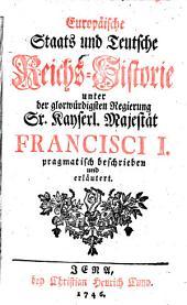 Europäische Staats- und teutsche Reichs-Historie unter der Regierung Francisci I.