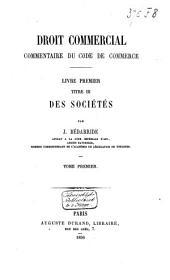 Droit commercial: commentaire du Code de Commerce. Des sociétés. Livre premier, titre III, Volume1