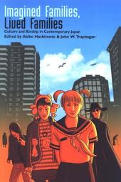 Imagined Families, Lived Families: Culture and Kinship in Contemporary Japan