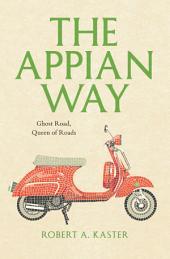 The Appian Way: Ghost Road, Queen of Roads